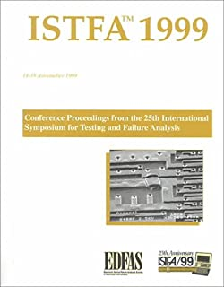 Istfa '99: Proceedings of the 25th International Symposium for Testing and Failure Analysis 14-18 November 1999 Westin Hotel Santa Clara, California