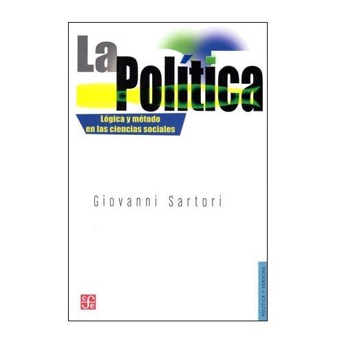 La Politica: Logica y Metodo en las Ciencias Sociales (Politica y Derecho)