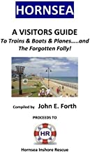 HORNSEA - A Visitors Guide to Trains & Boats & Planes....and The Forgotten Folly (Yorkshire Coast Resorts Visitor Guides) (Volume 3)