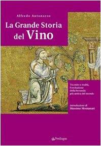 La grande storia del vino. Tra mito e realtà, l'evoluzione della bevanda più antica del mondo