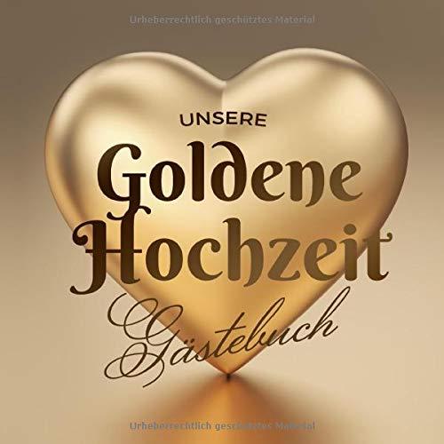 Unsere Goldene Hochzeit - Gästebuch: Deko zur Feier der Goldhochzeit - 50. Hochzeitstag - 50 Jahre - Geschenk Buch für Glückwünsche und Fotos der Gäste - Motiv: Herz Gold