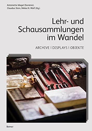 Lehr- und Schausammlungen im Wandel: Archive, Displays, Objekte