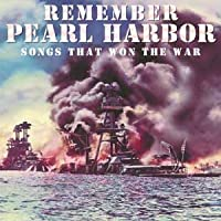 Remember Pearl Harbor: Songs That Won War