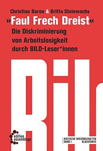 Faul, Frech, Dreist: Die Diskriminierung von Erwerbslosigkeit durch BILD-Leser*innen (Klassismus)
