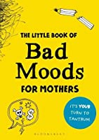 The Little Book of Bad Moods for Mothers: The activity book to save you from going bonkers