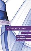 Building a New World (Palgrave Studies in Postmetaphysical Thought)