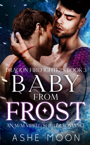 Compare Textbook Prices for Baby From Frost: An M/M Mpreg Shifter Romance Dragon Firefighters  ISBN 9798474071718 by Moon, Ashe