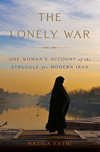 Image of The Lonely War: One Woman's Account of the Struggle for Modern Iran