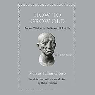 How to Grow Old     Ancient Wisdom for the Second Half of Life              By:                                                                                                                                 Marcus Tullius Cicero,                                                                                        Philip Freeman - introduction,                                                                                        Philip Freeman - translation                               Narrated by:                                                                                                                                 Roger Clark                      Length: 1 hr and 39 mins     38 ratings     Overall 4.8