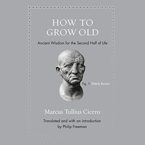 How to Grow Old     Ancient Wisdom for the Second Half of Life              By:                                                                                                                                 Marcus Tullius Cicero,                                                                                        Philip Freeman - introduction,                                                                                        Philip Freeman - translation                               Narrated by:                                                                                                                                 Roger Clark                      Length: 1 hr and 39 mins     46 ratings     Overall 4.8