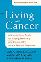 Living With Cancer: A Step-by-step Guide for Coping Medically and Emotionally With a Serious Diagnosis (Johns Hopkins Press Health Book)