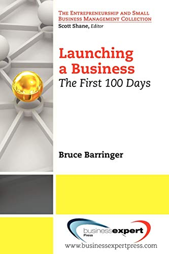 Launching a Business: The First 100 Days (Small Business Management and Entrepreneurship)