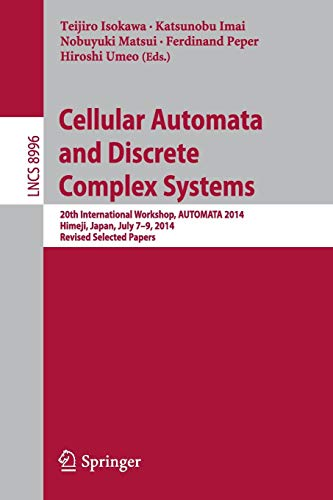 Cellular Automata and Discrete Complex Systems: 20th International Workshop, Automata 2014, Himeji, Japan, July 7-9, 2014, Revised Selected Papers