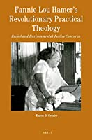 Fannie Lou Hamer's Revolutionary Practical Theology: Racial and Environmental Justice Concerns (Theology in Practice)