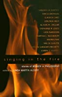 Singing in the Fire; Stories of Women in Philosophy