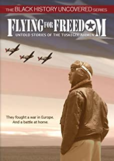 Flying for Freedom: Untold Stories of the Tuskegee Airmen