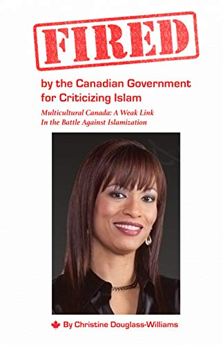 Fired by the Canadian Government for Criticizing Islam: Multicultural Canada: A Weak Link In the Battle Against Islamization