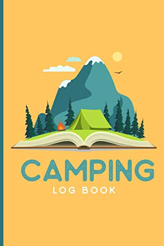 Camping Log Book: Campsite Logbook Journal and Camping Diary to Note Where You Have Camped at & The Memories You Made There for RVers and Campers, Can see Camping Tent and Mountain on An Open Book