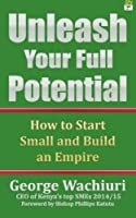 Unleash Your Full Potential: How to Start Small and Build an Empire
