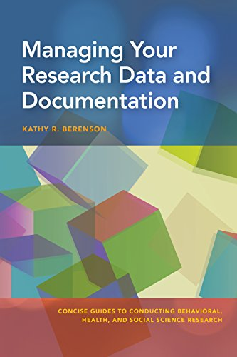 Managing Your Research Data and Documentation (Concise Guides to Conducting Behavioral, Health, and