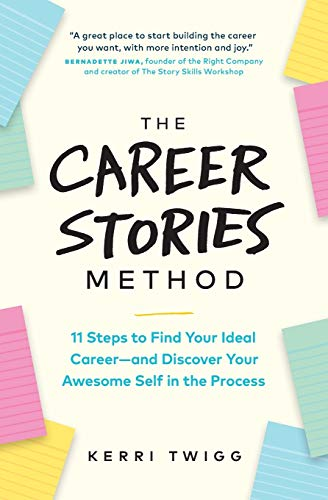 Compare Textbook Prices for The Career Stories Method: 11 Steps to Find Your Ideal Career-and Discover Your Awesome Self in the Process  ISBN 9781774580615 by Twigg, Kerri