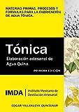 Elaboración artesanal de agua quina: Materias primas, procesos y fórmulas para la fabricación de agua tónica (Spanish Edition)