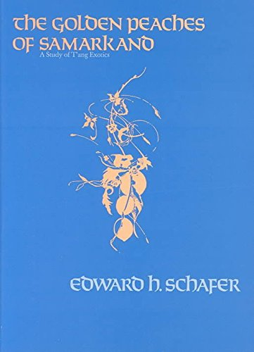 [The Golden Peaches of Samarkand: A Study of T'ang Exotics] (By: Edward Hetzel Schafer) [published: September, 1985]