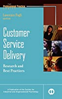 Customer Service Delivery: Research and Best Practices (J-B SIOP Professional Practice Series)