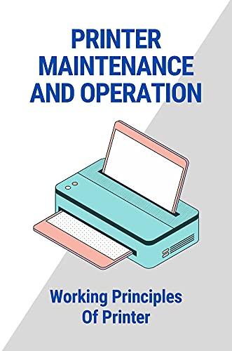 Printer Maintenance And Operation: Working Principles Of Printer: Secret Of Printer Electronics (English Edition)