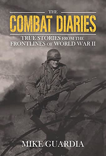 The Combat Diaries: True Stories from the Frontlines of World War II (English Edition)