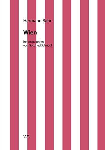 Hermann Bahr / Kritische Schriften in Einzelausgaben: Hermann Bahr / Wien: Kritische Schriften in Einzelausgaben