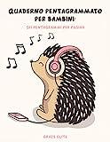 Quaderno Pentagrammato Per Bambini: Sei pentagrammi per pagina