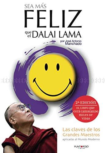 Sea más feliz que el Dalai Lama: Las claves de los grandes maestros aplicadas al mundo moderno