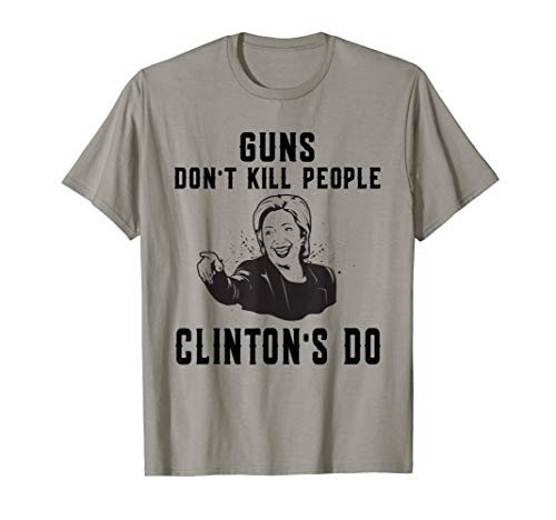 Funny Hillary Clinton Guns Dont Kill People Clintons Do
