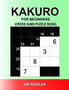 Kakuro Puzzle Book For Beginners: 5x5 Easy Kakuro Puzzle With Hints, Exercise Your Brain, Ideal For Kids And Adults.: Cross Sums Puzzle Book For Beginners