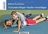 10 Stunden Ringen, Raufen, Verteidigen (Sportpocket) - Bettina Frommann