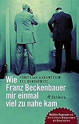 Cover Wie Franz Beckenbauer mir einmal viel zu nahe kam