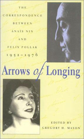 Arrows of Longing: The Correspondence Between Anais Nin and Felix Pollak, 1952-1976