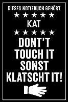 Kat - Don't touch it sonst klatscht it!: Lustiges Personalisiertes Notizbuch A5 I 120 Seiten I Klassisch & Elegant In Schwarz I Das perfekte, individuelle Geschenk fuer Familie, Freunde, Kollegen