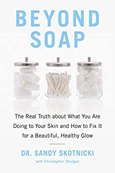 Beyond Soap: The Real Truth About What You Are Doing to Your Skin and How to Fix It for a Beautiful, Healthy Glow by [Sandy Skotnicki, Christopher Shulgan]