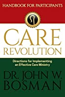 The Care Revolution - Handbook for Participants: Directions for Implementing an Effective Care Ministry