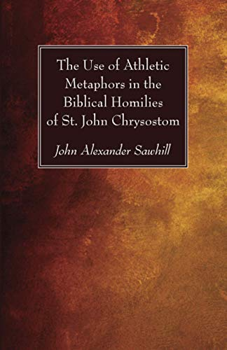The Use of Athletic Metaphors in the Biblical Homilies of St. John Chrysostom