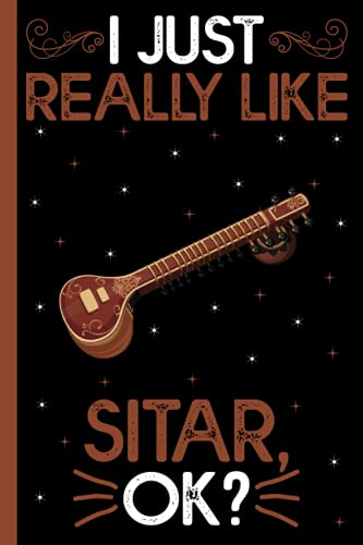 I Just Really Like Sitar, Ok: Sitar Lovers Blank Lined Notebook for Men, Women, Girls, and Kids