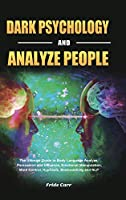 Dark Psychology and Analyze People: The Ultimate Guide to Body Language Analyze, Persuasion and Influence, Emotional Manipulation, Mind Control, Hypnosis, Brainwashing and NLP