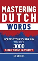 Mastering Dutch Words: Increase Your Vocabulary with Over 3,000 Dutch Words in Context