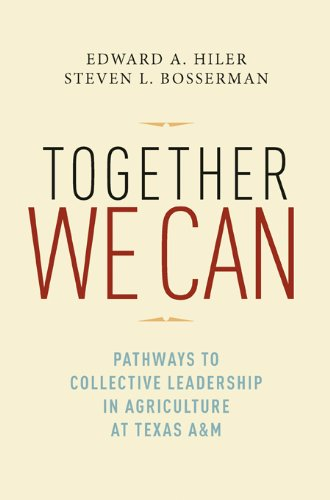 Hiler, E: Together We Can: Pathways to Collective Leadership in Agriculture at Texas A&M (AgriLife Research and Extension Service Series)