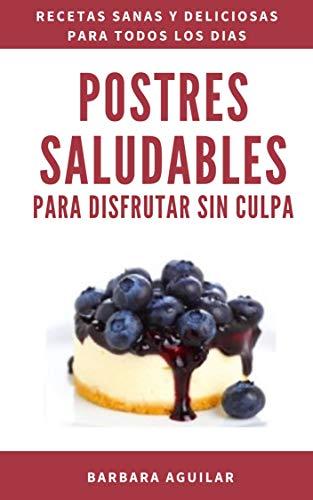 Postres Saludables para Disfrutar sin Culpa: Postres Paleo sin Gluten, Azucar ni Lactosa (Spanish Edition)
