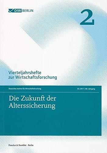 Die Zukunft der Alterssicherung.: Vierteljahrshefte zur Wirtschaftsforschung. Heft 2, 80. Jahrgang (2011).