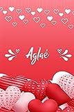 Aglaé: Carnet de notes 6 x 9 pouces   Prénom personnalisé Aglaé   cadeau Saint-Valentin pour femme, petite amie,sœur…  Livre d'amour