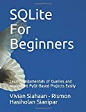 SQLite For Beginners: Learn Fundamentals of Queries and Implement PyQt-Based Projects Easily